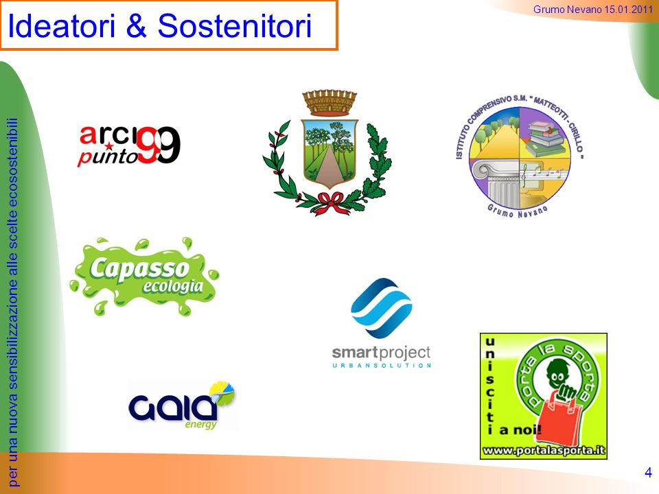 per una nuova sensibilizzazione alle scelte ecosostenibili Grumo Nevano 15.01.2011 Ideatori & Sostenitori 4