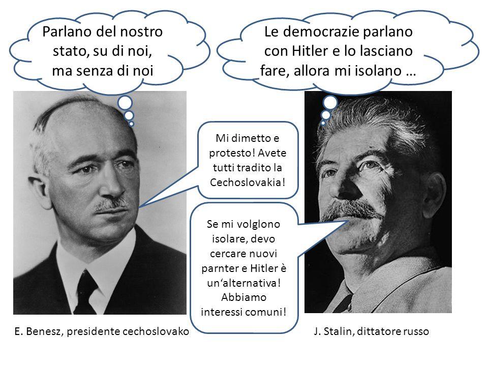 E. Benesz, presidente cechoslovakoJ. Stalin, dittatore russo Parlano del nostro stato, su di noi, ma senza di noi Le democrazie parlano con Hitler e l