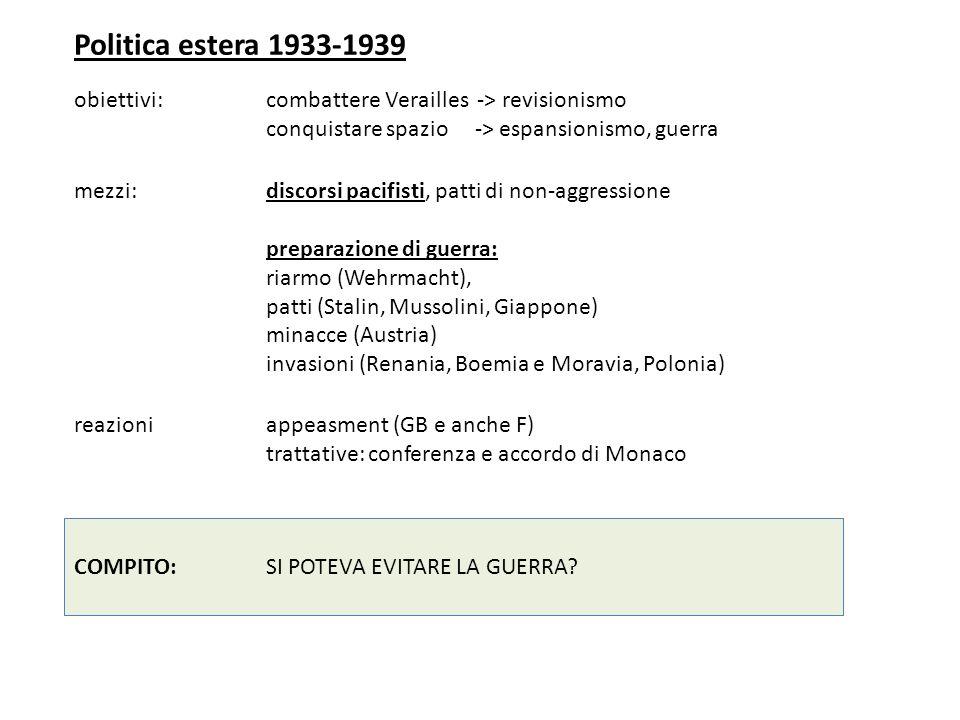Politica estera 1933-1939 obiettivi: combattere Verailles -> revisionismo conquistare spazio -> espansionismo, guerra mezzi: discorsi pacifisti, patti