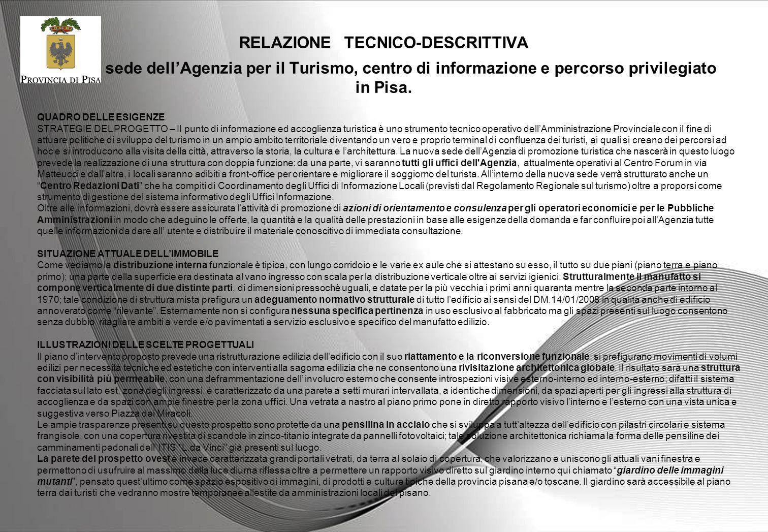 RELAZIONE TECNICO-DESCRITTIVA Nuova sede dellAgenzia per il Turismo, centro di informazione e percorso privilegiato in Pisa. QUADRO DELLE ESIGENZE STR