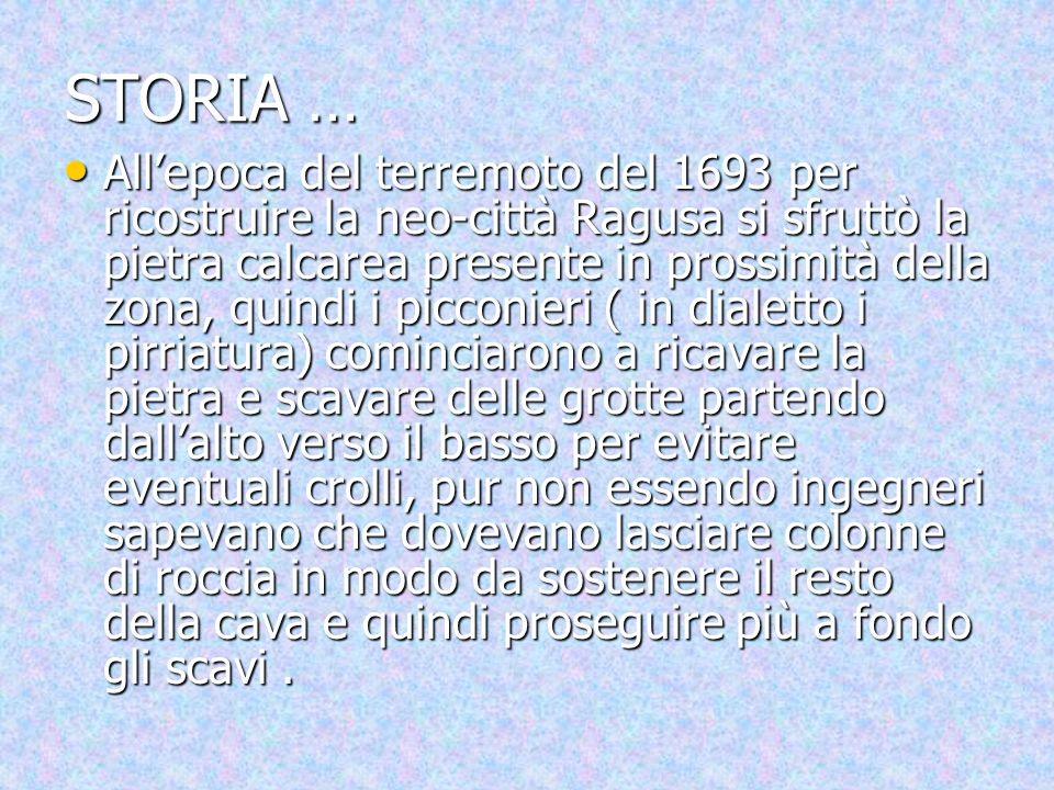 STORIA … Allepoca del terremoto del 1693 per ricostruire la neo-città Ragusa si sfruttò la pietra calcarea presente in prossimità della zona, quindi i