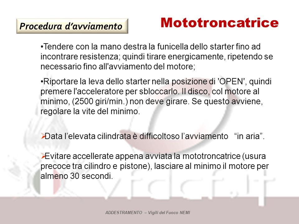 Mototroncatrice Procedura davviamento ADDESTRAMENTO – Vigili del Fuoco NEMI Azionare la mototroncatrice solo in buone condizioni di equilibrio, facend