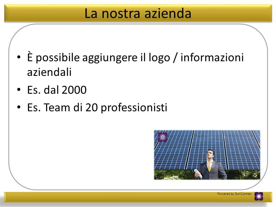 Powered by SunConnex La nostra azienda È possibile aggiungere il logo / informazioni aziendali Es. dal 2000 Es. Team di 20 professionisti