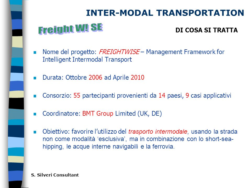INTER-MODAL TRANSPORTATION n Nome del progetto: FREIGHTWISE – Management Framework for Intelligent Intermodal Transport n Durata: Ottobre 2006 ad Apri