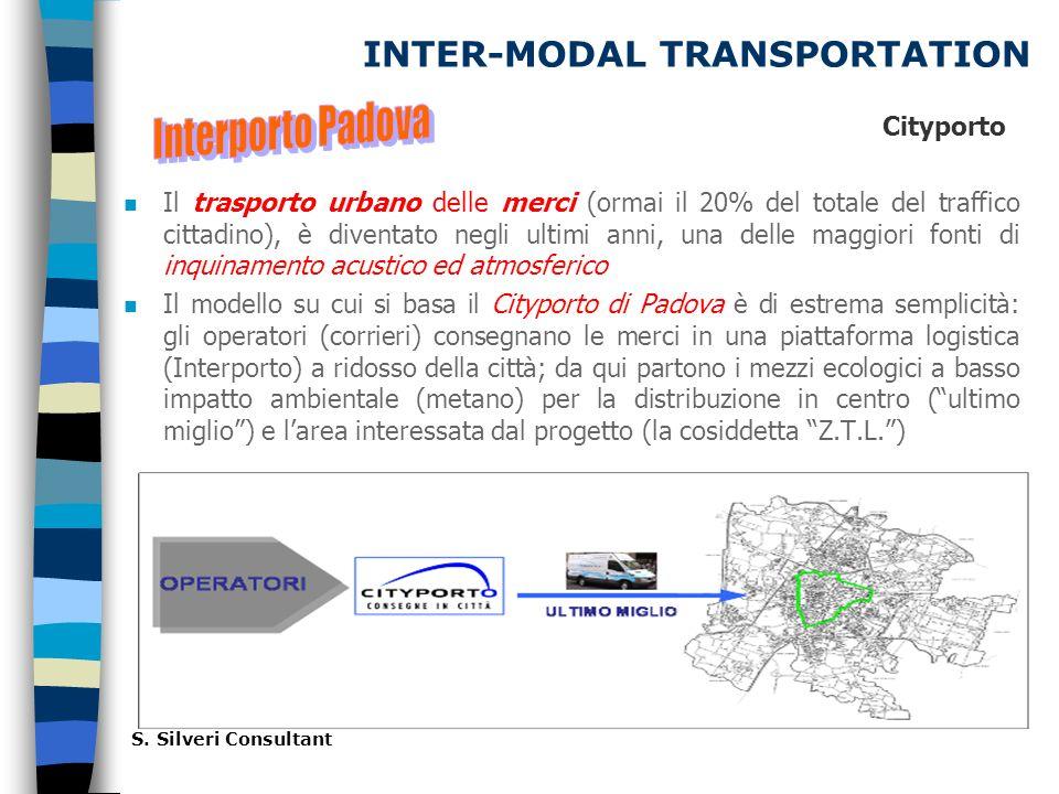 INTER-MODAL TRANSPORTATION n Il trasporto urbano delle merci (ormai il 20% del totale del traffico cittadino), è diventato negli ultimi anni, una delle maggiori fonti di inquinamento acustico ed atmosferico n Il modello su cui si basa il Cityporto di Padova è di estrema semplicità: gli operatori (corrieri) consegnano le merci in una piattaforma logistica (Interporto) a ridosso della città; da qui partono i mezzi ecologici a basso impatto ambientale (metano) per la distribuzione in centro (ultimo miglio) e larea interessata dal progetto (la cosiddetta Z.T.L.) S.