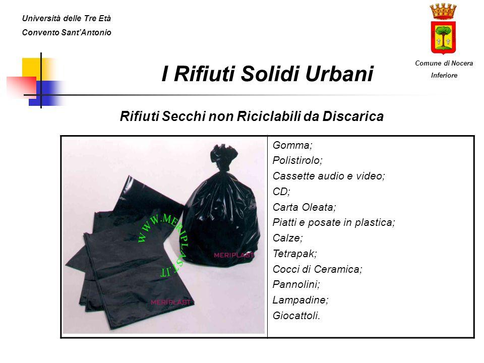 I Rifiuti Solidi Urbani Rifiuti Secchi non Riciclabili da Discarica Gomma; Polistirolo; Cassette audio e video; CD; Carta Oleata; Piatti e posate in p