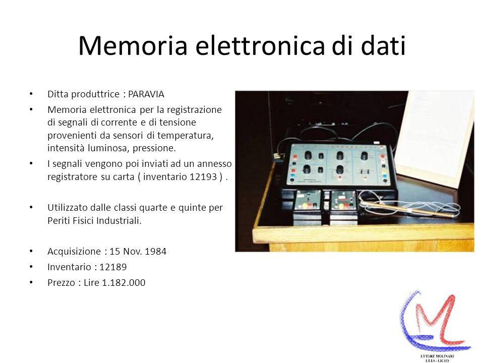 Memoria elettronica di dati Ditta produttrice : PARAVIA Memoria elettronica per la registrazione di segnali di corrente e di tensione provenienti da sensori di temperatura, intensità luminosa, pressione.