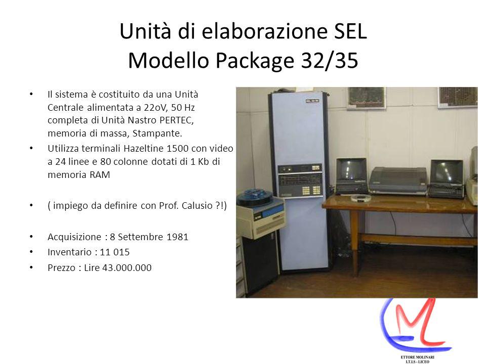 Unità di elaborazione SEL Modello Package 32/35 Il sistema è costituito da una Unità Centrale alimentata a 22oV, 50 Hz completa di Unità Nastro PERTEC, memoria di massa, Stampante.