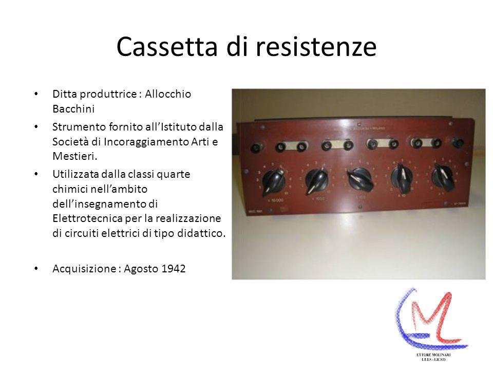 Cassetta di resistenze Ditta produttrice : Allocchio Bacchini Strumento fornito allIstituto dalla Società di Incoraggiamento Arti e Mestieri.