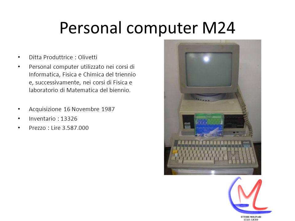 Personal computer M24 Ditta Produttrice : Olivetti Personal computer utilizzato nei corsi di Informatica, Fisica e Chimica del triennio e, successivamente, nei corsi di Fisica e laboratorio di Matematica del biennio.