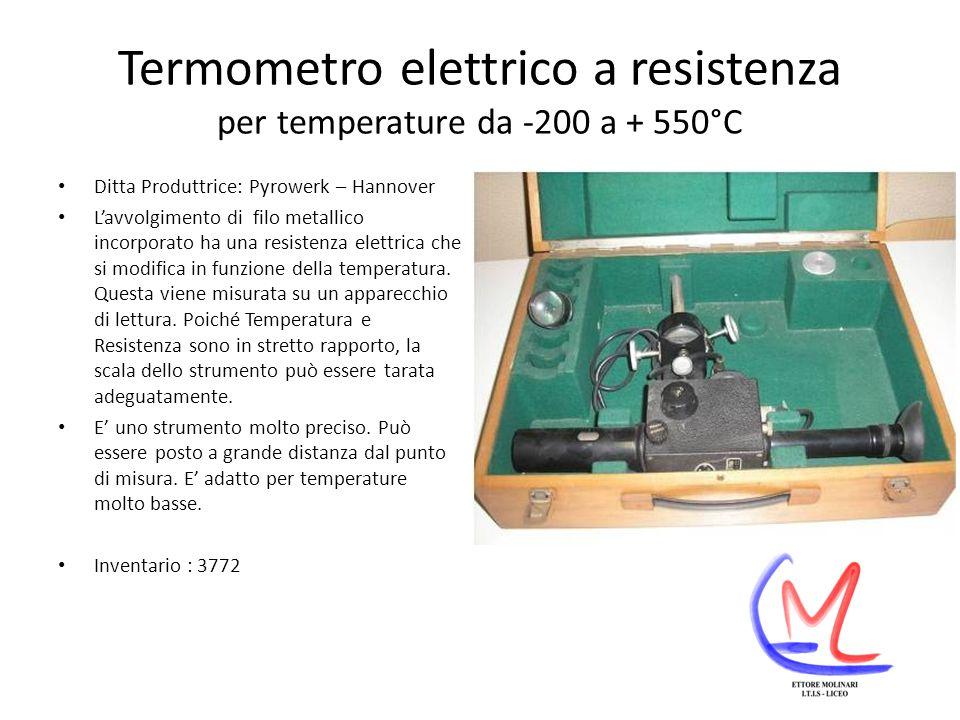 Termometro elettrico a resistenza per temperature da -200 a + 550°C Ditta Produttrice: Pyrowerk – Hannover Lavvolgimento di filo metallico incorporato ha una resistenza elettrica che si modifica in funzione della temperatura.