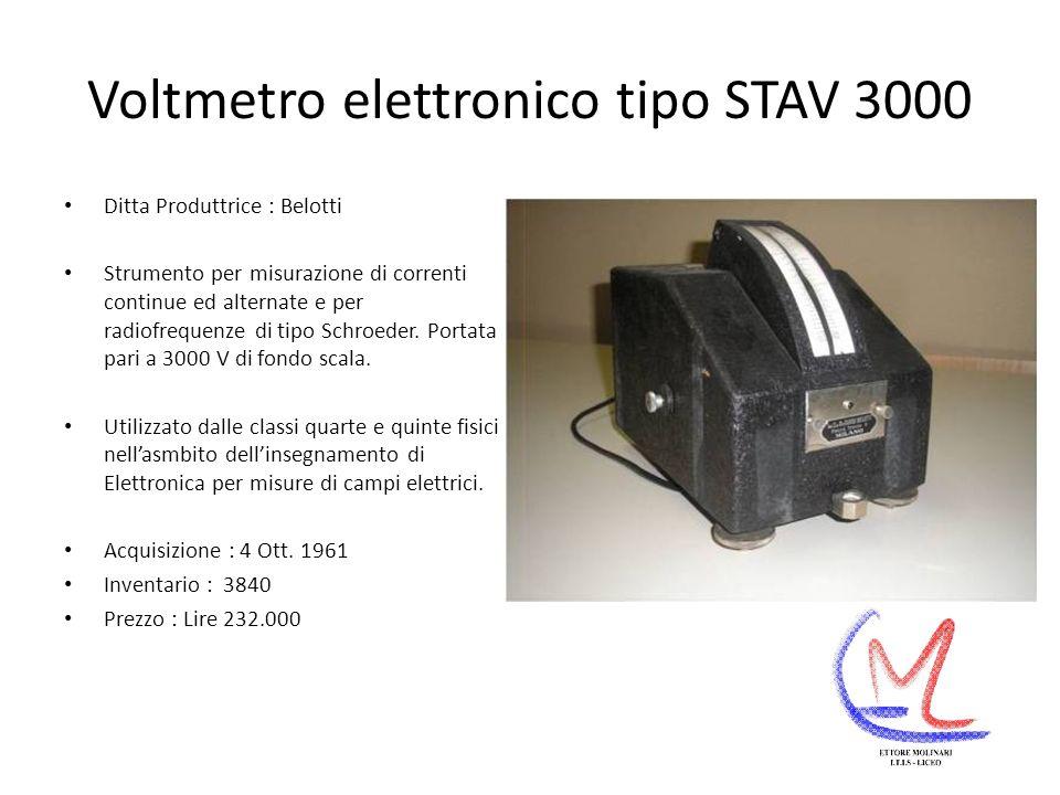 Voltmetro elettronico tipo STAV 3000 Ditta Produttrice : Belotti Strumento per misurazione di correnti continue ed alternate e per radiofrequenze di tipo Schroeder.