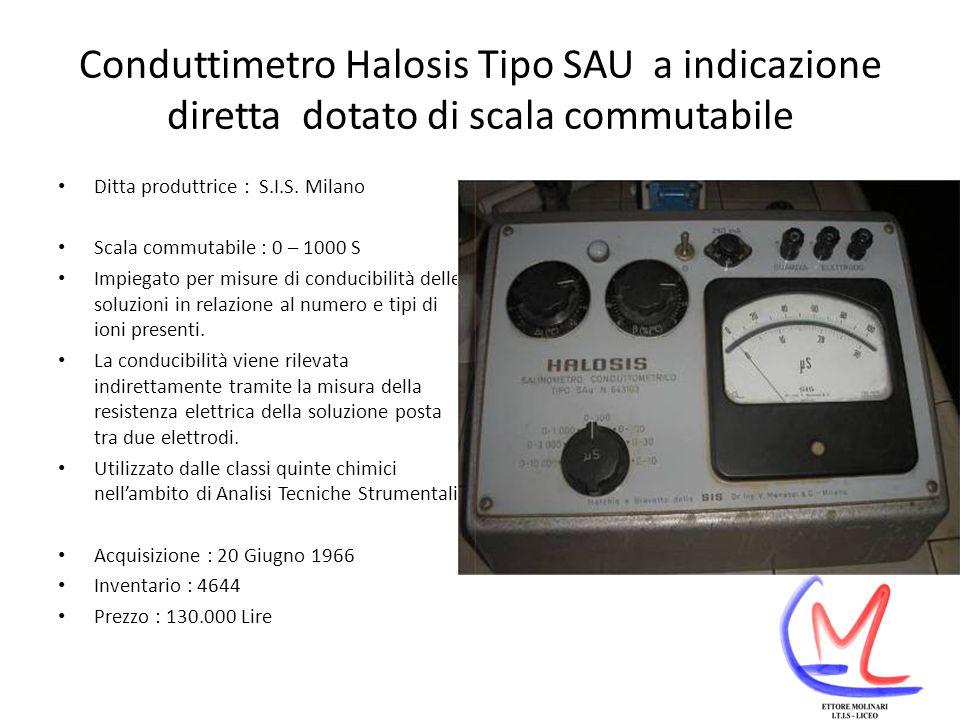 Conduttimetro Halosis Tipo SAU a indicazione diretta dotato di scala commutabile Ditta produttrice : S.I.S.