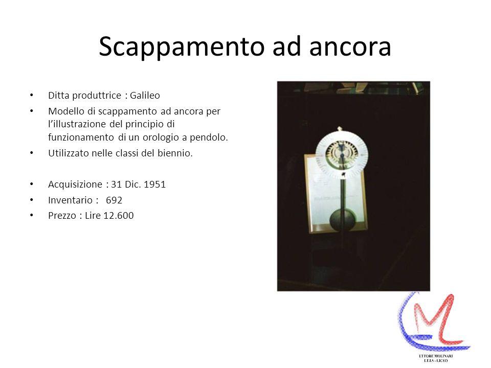 Scappamento ad ancora Ditta produttrice : Galileo Modello di scappamento ad ancora per lillustrazione del principio di funzionamento di un orologio a pendolo.