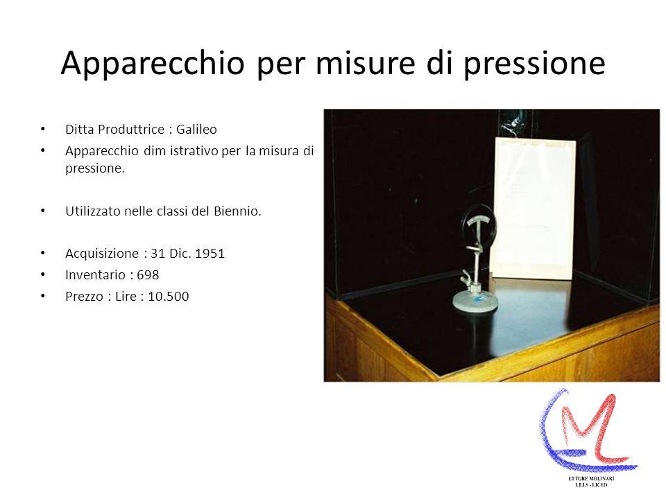 Apparecchio per misure di pressione Ditta Produttrice : Galileo Apparecchio dim istrativo per la misura di pressione.