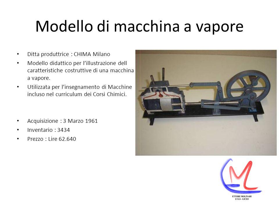 Modello di macchina a vapore Ditta produttrice : CHIMA Milano Modello didattico per lillustrazione dell caratteristiche costruttive di una macchina a vapore.