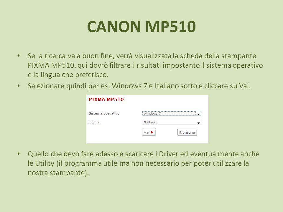 CANON MP510 Se la ricerca va a buon fine, verrà visualizzata la scheda della stampante PIXMA MP510, qui dovrò filtrare i risultati impostanto il siste