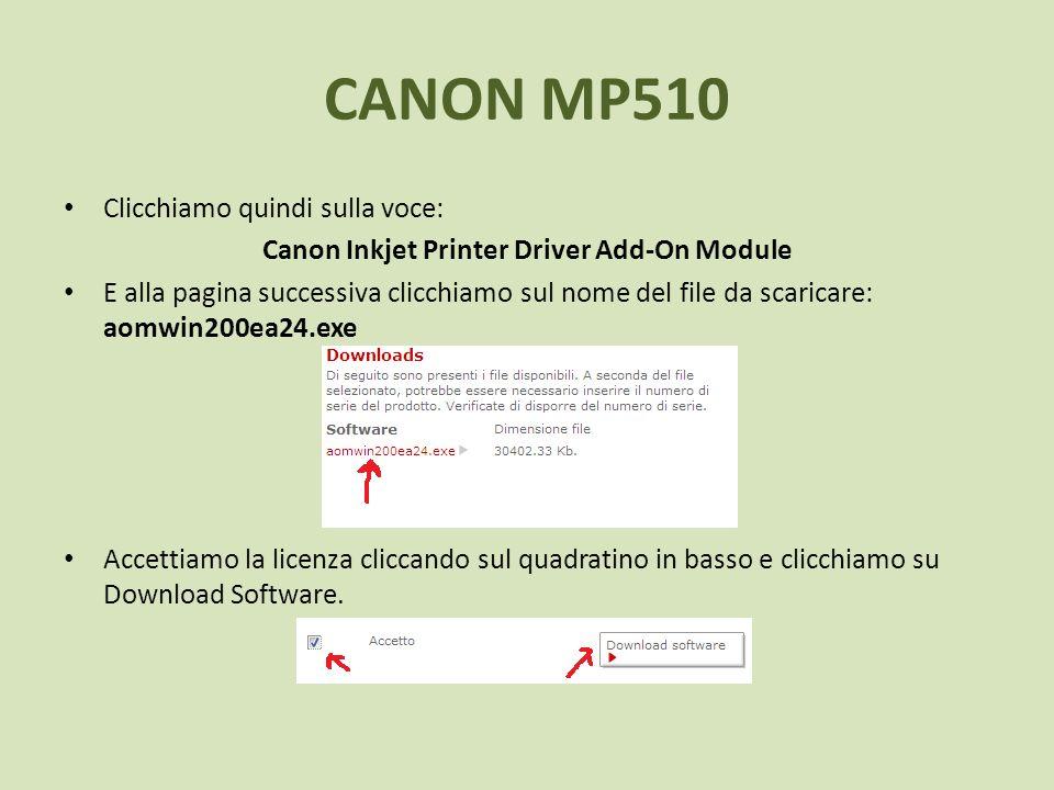 CANON MP510 Clicchiamo quindi sulla voce: Canon Inkjet Printer Driver Add-On Module E alla pagina successiva clicchiamo sul nome del file da scaricare