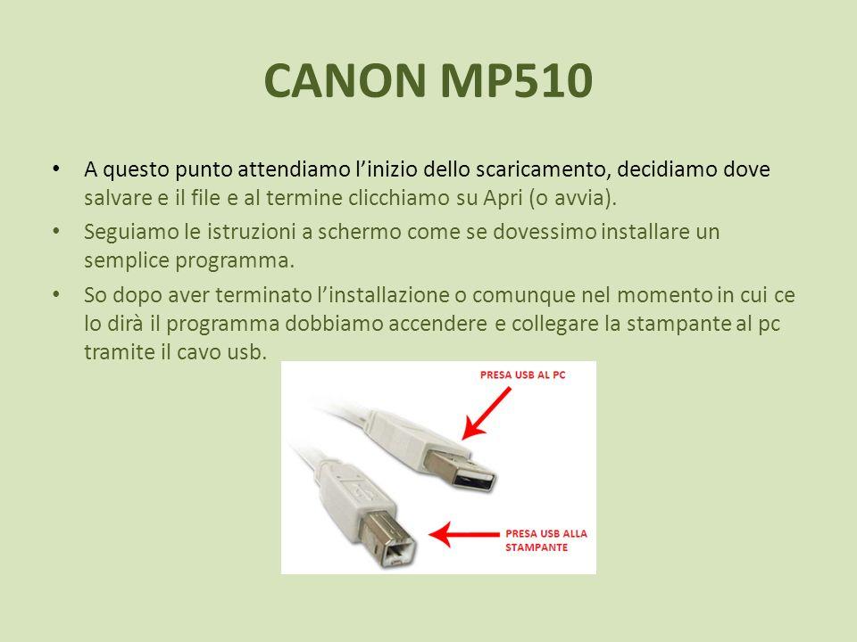 CANON MP510 A questo punto attendiamo linizio dello scaricamento, decidiamo dove salvare e il file e al termine clicchiamo su Apri (o avvia). Seguiamo