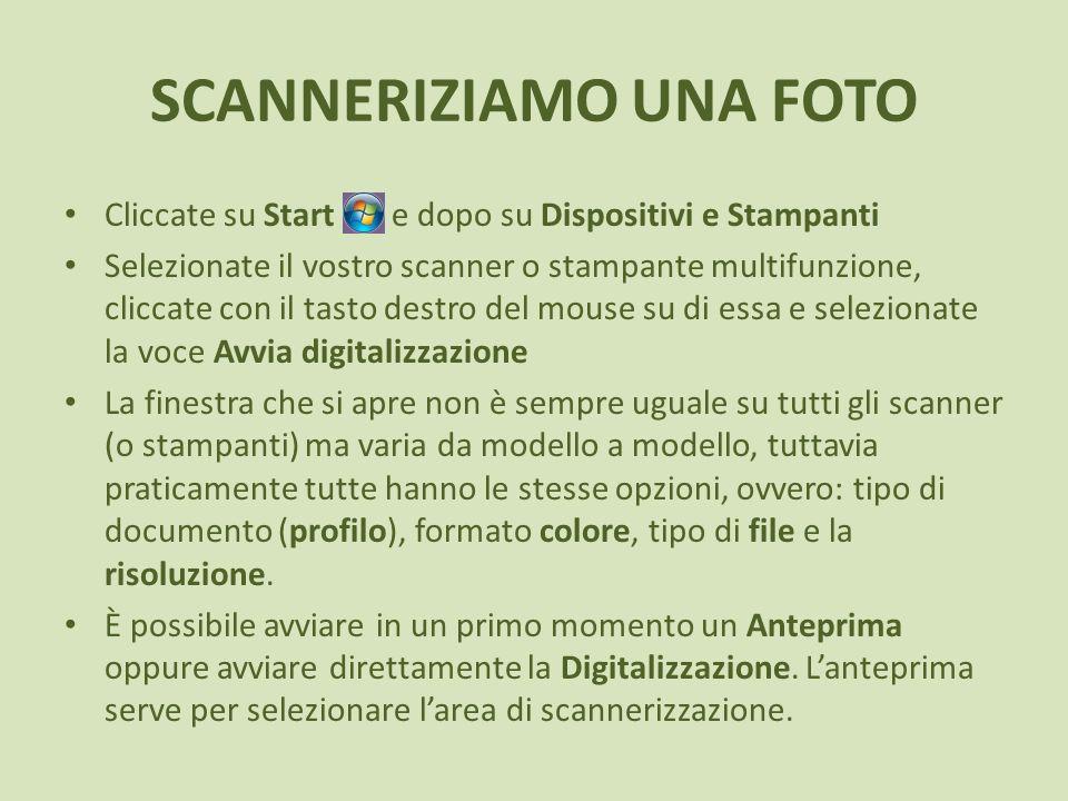 SCANNERIZIAMO UNA FOTO Cliccate su Start e dopo su Dispositivi e Stampanti Selezionate il vostro scanner o stampante multifunzione, cliccate con il ta
