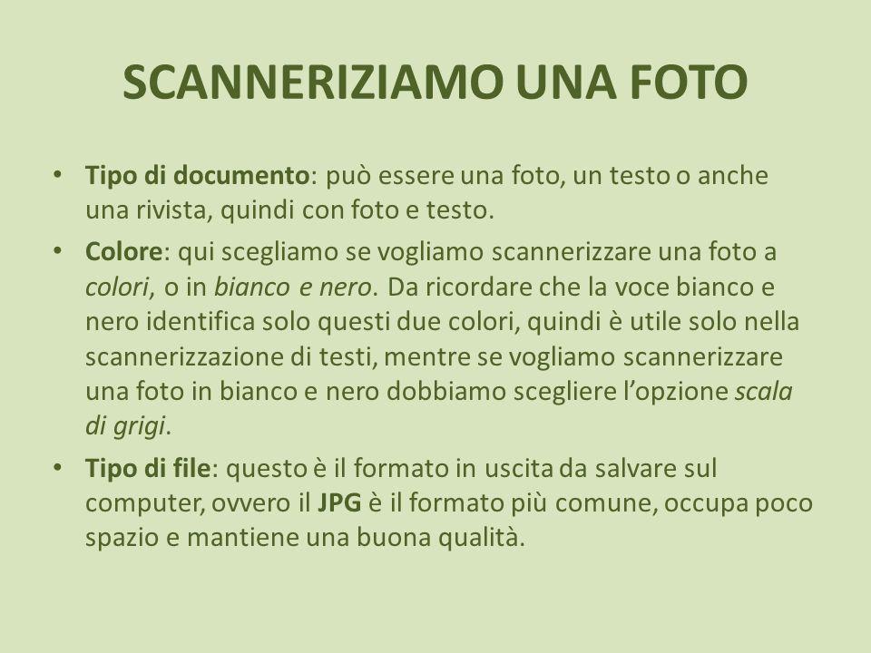 SCANNERIZIAMO UNA FOTO Tipo di documento: può essere una foto, un testo o anche una rivista, quindi con foto e testo. Colore: qui scegliamo se vogliam