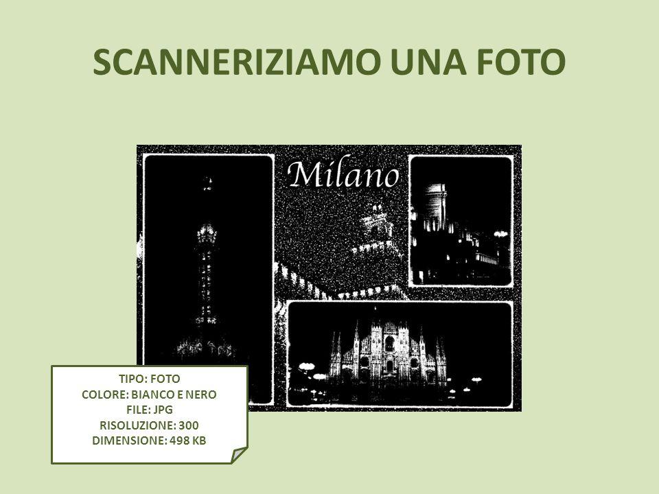 SCANNERIZIAMO UNA FOTO TIPO: FOTO COLORE: BIANCO E NERO FILE: JPG RISOLUZIONE: 300 DIMENSIONE: 498 KB
