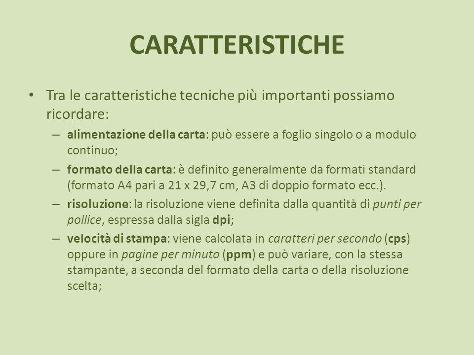 CARATTERISTICHE Tra le caratteristiche tecniche più importanti possiamo ricordare: – alimentazione della carta: può essere a foglio singolo o a modulo