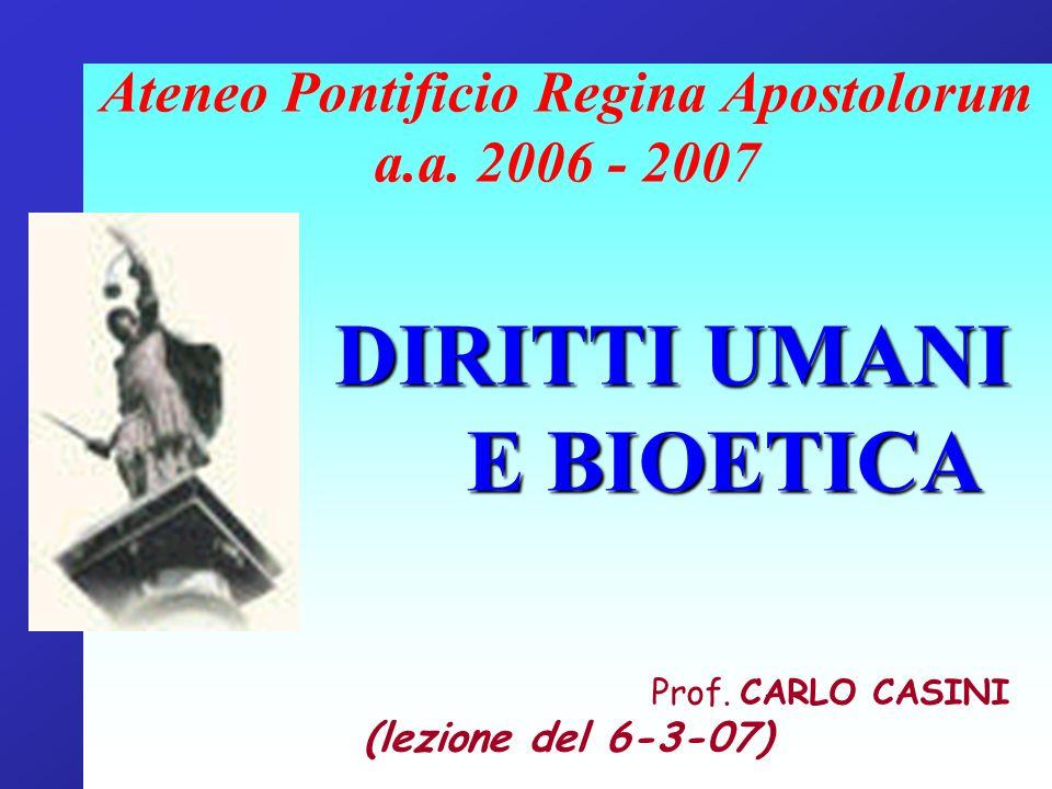 Ateneo Pontificio Regina Apostolorum a.a. 2006 - 2007 DIRITTI UMANI E BIOETICA Prof.