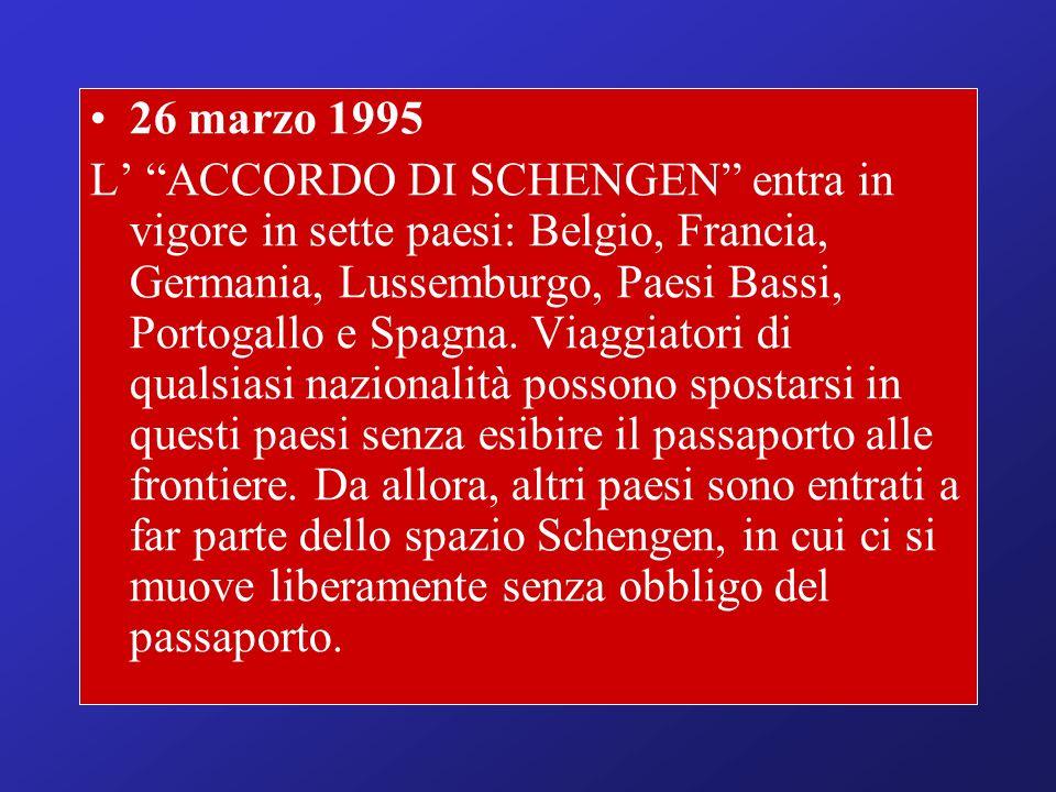 26 marzo 1995 L ACCORDO DI SCHENGEN entra in vigore in sette paesi: Belgio, Francia, Germania, Lussemburgo, Paesi Bassi, Portogallo e Spagna.
