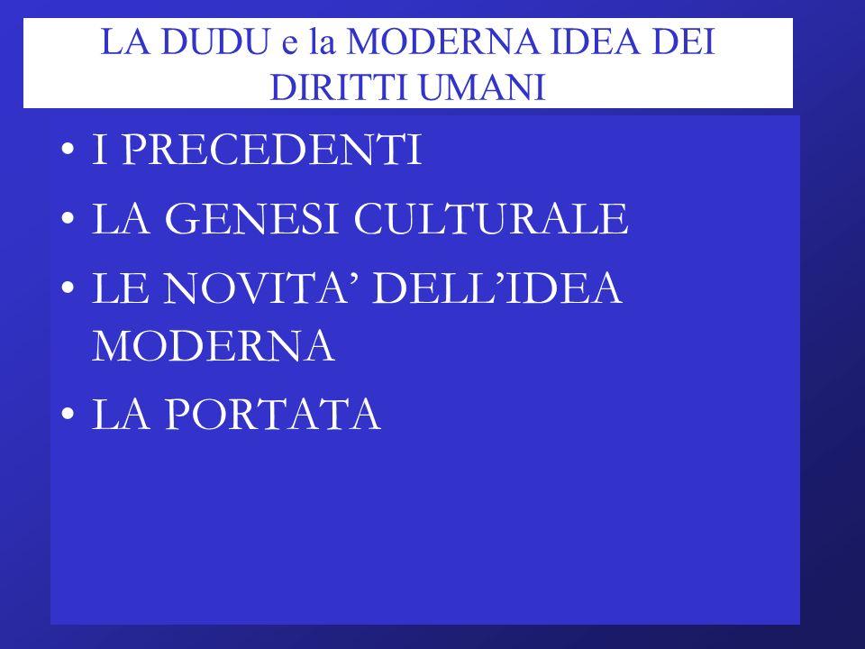 LA DUDU e la MODERNA IDEA DEI DIRITTI UMANI I PRECEDENTI LA GENESI CULTURALE LE NOVITA DELLIDEA MODERNA LA PORTATA