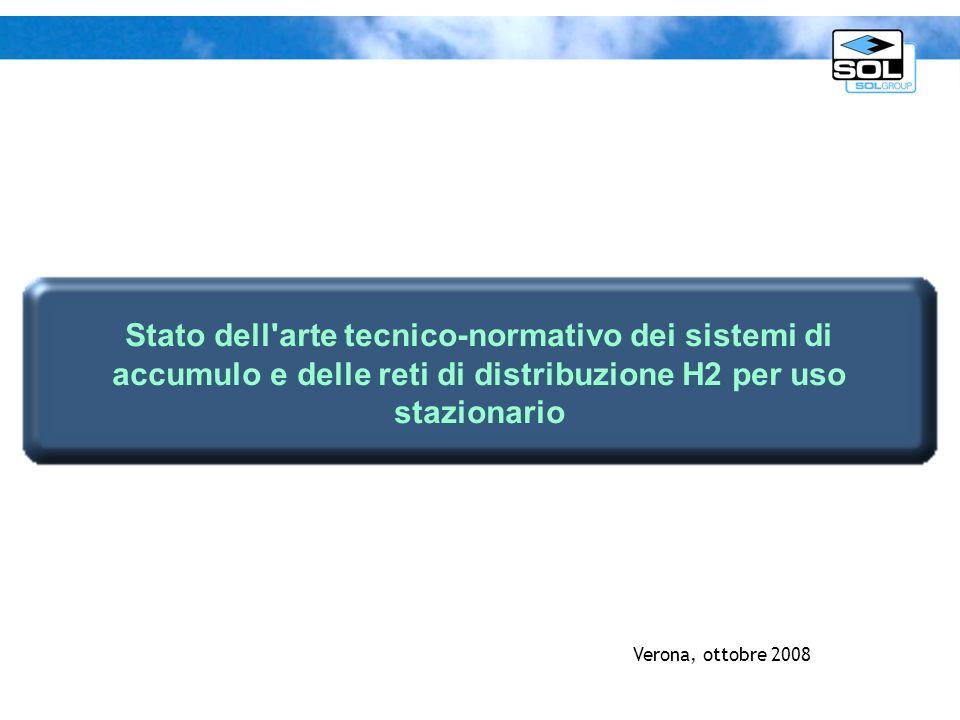 Verona, ottobre 2008 Stato dell'arte tecnico-normativo dei sistemi di accumulo e delle reti di distribuzione H2 per uso stazionario