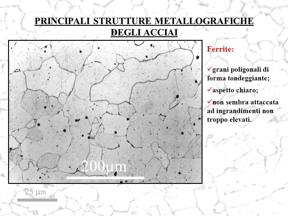 PRINCIPALI STRUTTURE METALLOGRAFICHE DEGLI ACCIAI Ferrite: grani poligonali di forma tondeggiante; aspetto chiaro; non sembra attaccata ad ingrandimen