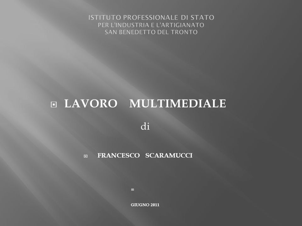 LAVORO MULTIMEDIALE di FRANCESCO SCARAMUCCI GIUGNO 2011