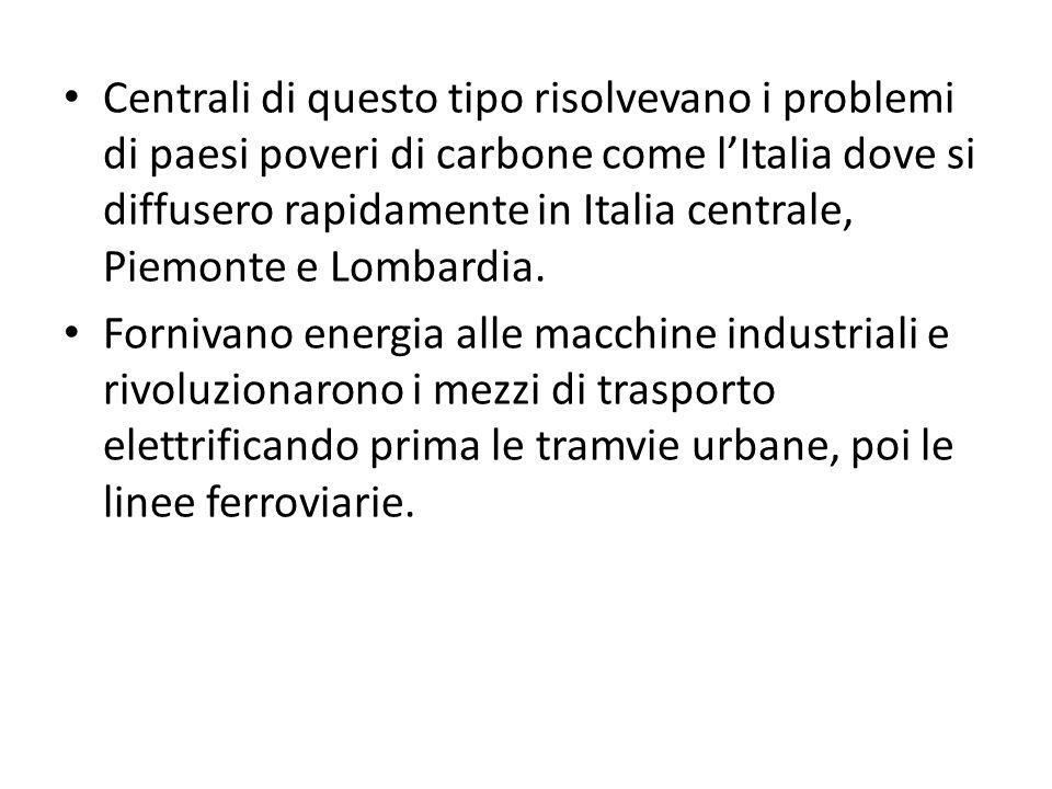 Centrali di questo tipo risolvevano i problemi di paesi poveri di carbone come lItalia dove si diffusero rapidamente in Italia centrale, Piemonte e Lo