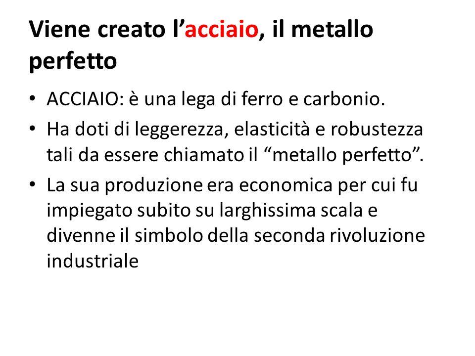 Viene creato lacciaio, il metallo perfetto ACCIAIO: è una lega di ferro e carbonio. Ha doti di leggerezza, elasticità e robustezza tali da essere chia