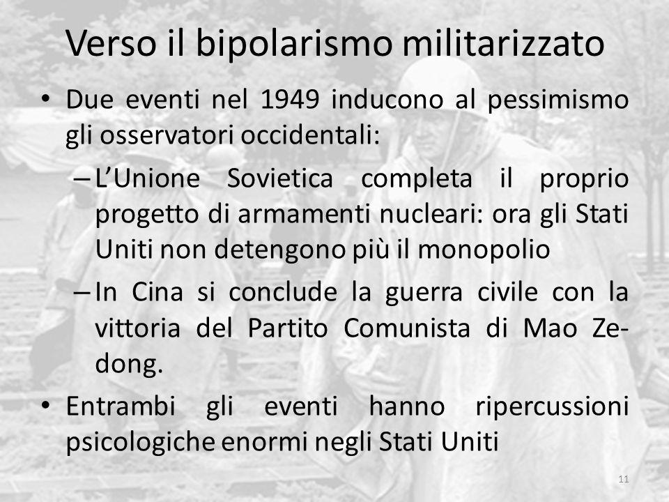Verso il bipolarismo militarizzato Due eventi nel 1949 inducono al pessimismo gli osservatori occidentali: – LUnione Sovietica completa il proprio pro
