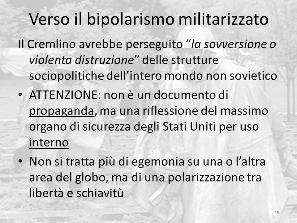 Verso il bipolarismo militarizzato 15 Il Cremlino avrebbe perseguito la sovversione o violenta distruzione delle strutture sociopolitiche dellintero m