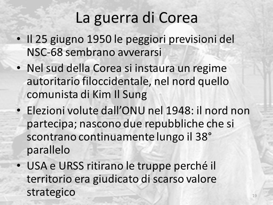 La guerra di Corea 19 Il 25 giugno 1950 le peggiori previsioni del NSC-68 sembrano avverarsi Nel sud della Corea si instaura un regime autoritario fil