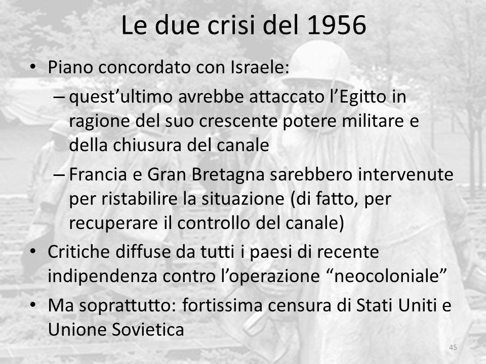 Le due crisi del 1956 45 Piano concordato con Israele: – questultimo avrebbe attaccato lEgitto in ragione del suo crescente potere militare e della ch