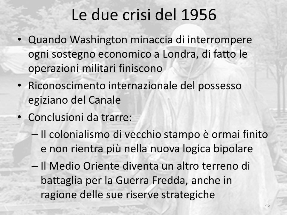 Le due crisi del 1956 46 Quando Washington minaccia di interrompere ogni sostegno economico a Londra, di fatto le operazioni militari finiscono Ricono