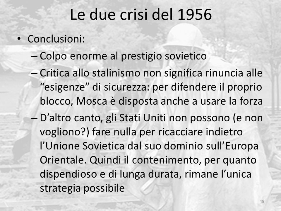 Le due crisi del 1956 49 Conclusioni: – Colpo enorme al prestigio sovietico – Critica allo stalinismo non significa rinuncia alle esigenze di sicurezz
