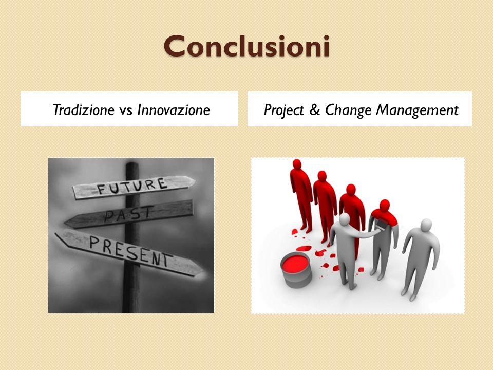 Conclusioni Tradizione vs InnovazioneProject & Change Management