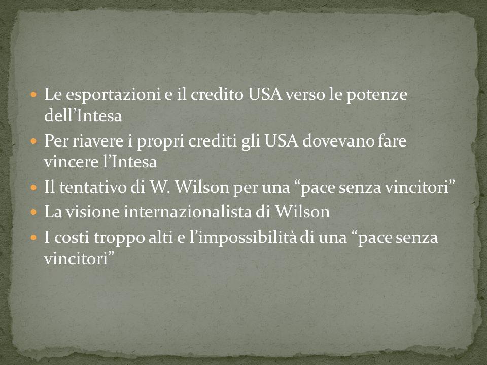 Le esportazioni e il credito USA verso le potenze dellIntesa Per riavere i propri crediti gli USA dovevano fare vincere lIntesa Il tentativo di W. Wil