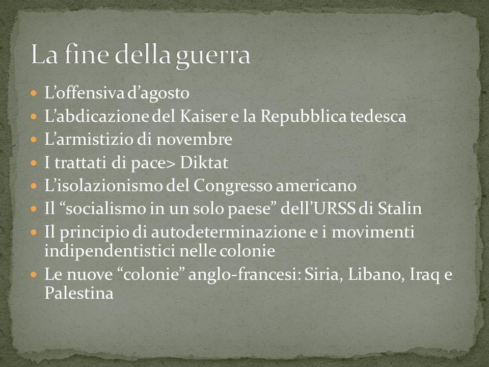 Loffensiva dagosto Labdicazione del Kaiser e la Repubblica tedesca Larmistizio di novembre I trattati di pace> Diktat Lisolazionismo del Congresso ame