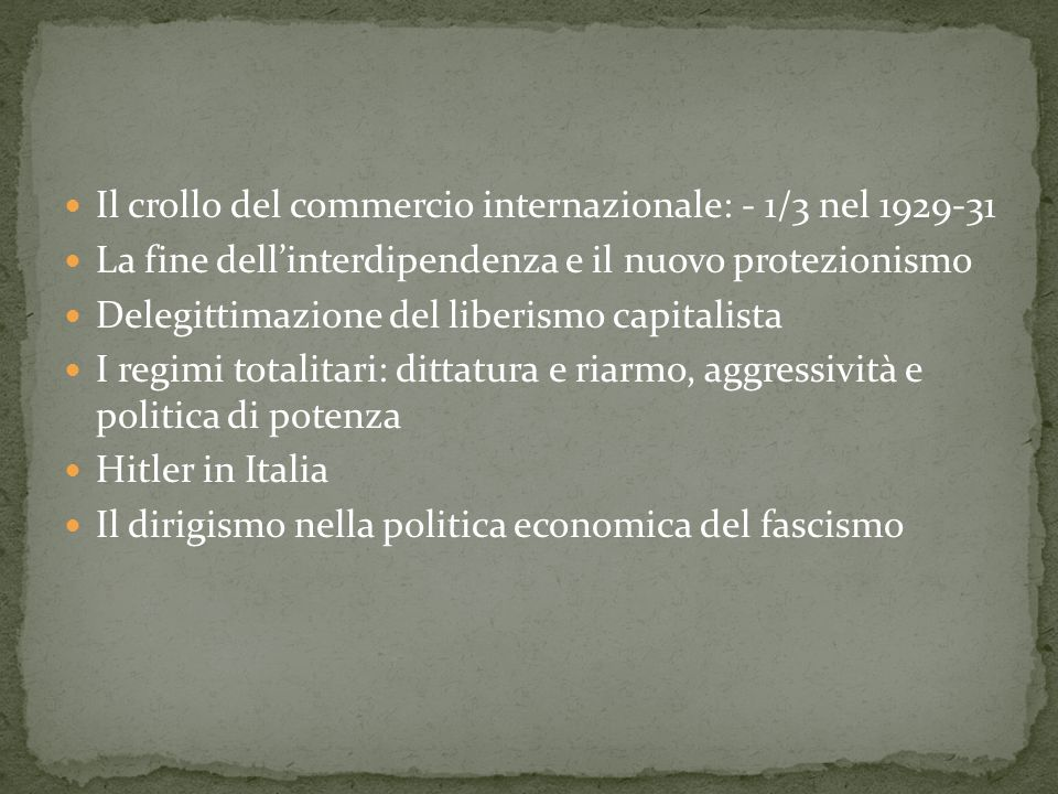 Il crollo del commercio internazionale: - 1/3 nel 1929-31 La fine dellinterdipendenza e il nuovo protezionismo Delegittimazione del liberismo capitali
