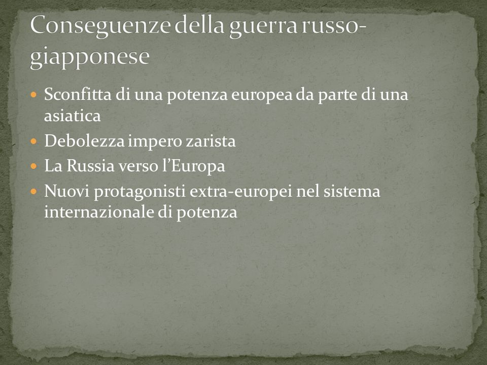 Sconfitta di una potenza europea da parte di una asiatica Debolezza impero zarista La Russia verso lEuropa Nuovi protagonisti extra-europei nel sistem