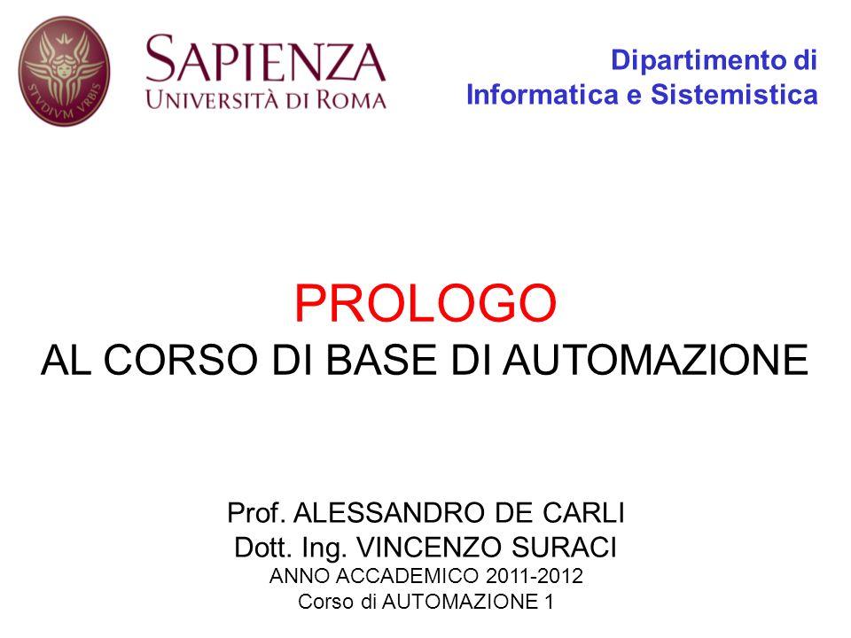PROLOGO AL CORSO DI BASE DI AUTOMAZIONE Dipartimento di Informatica e Sistemistica Prof.