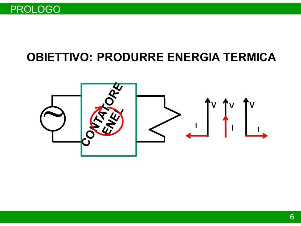 PROLOGO 6 V I ~ CONTATORE ENEL V I V I OBIETTIVO: PRODURRE ENERGIA TERMICA