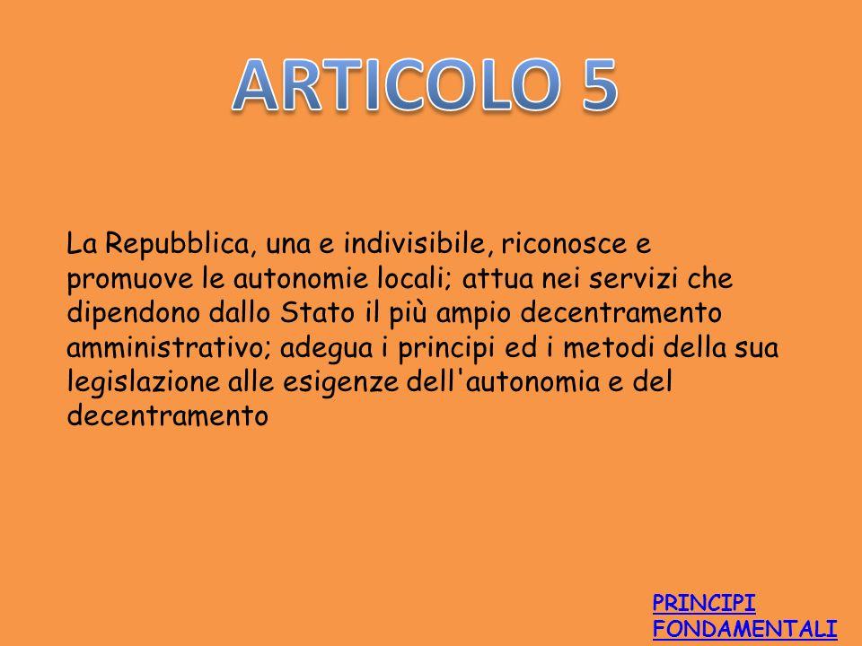 La Repubblica, una e indivisibile, riconosce e promuove le autonomie locali; attua nei servizi che dipendono dallo Stato il più ampio decentramento am