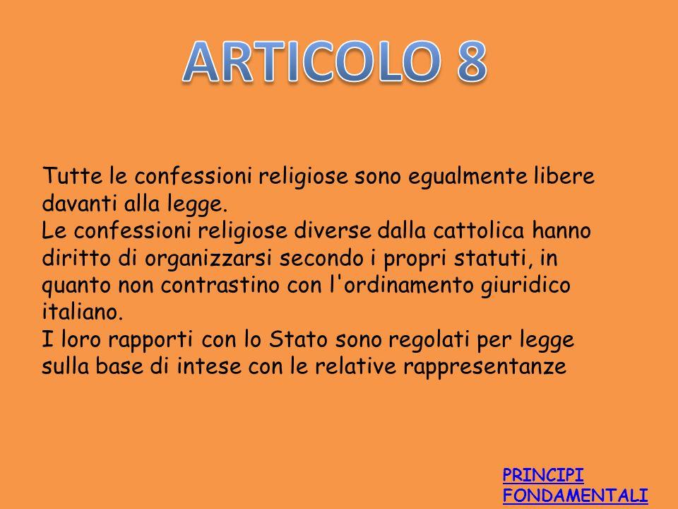 Tutte le confessioni religiose sono egualmente libere davanti alla legge. Le confessioni religiose diverse dalla cattolica hanno diritto di organizzar